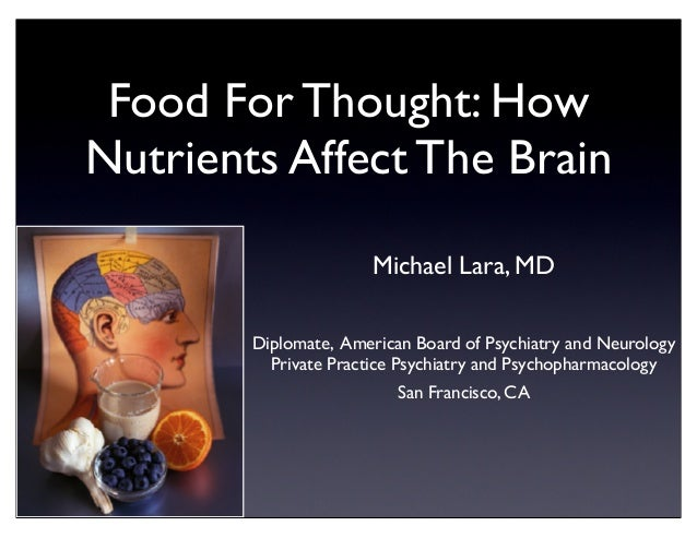 Food For Thought: How Nutrients Affect The Brain Michael Lara, MD Diplomate, American Board of Psychiatry and Neurology Pr...