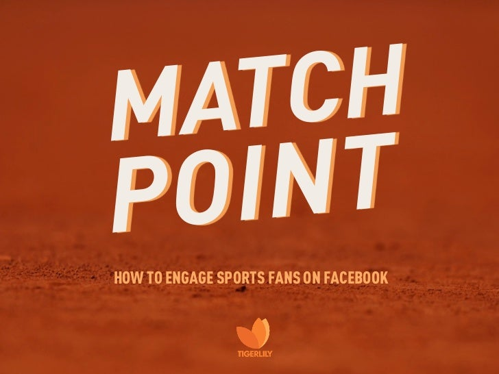 M AT CHP OI NTHOW TO ENGAGE SPORTS FANS ON FACEBOOK