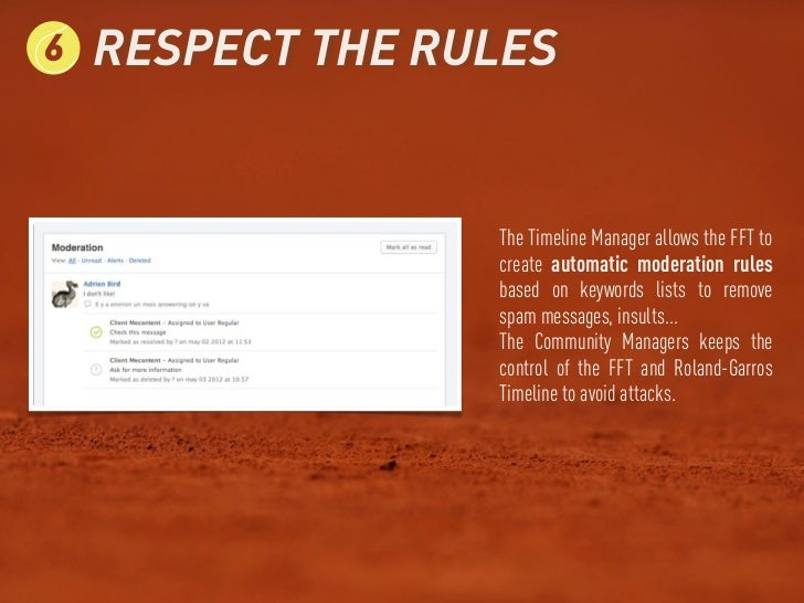 6   RESPECT THE RULES                  The Timeline Manager allows the FFT to                  create automatic moderation...