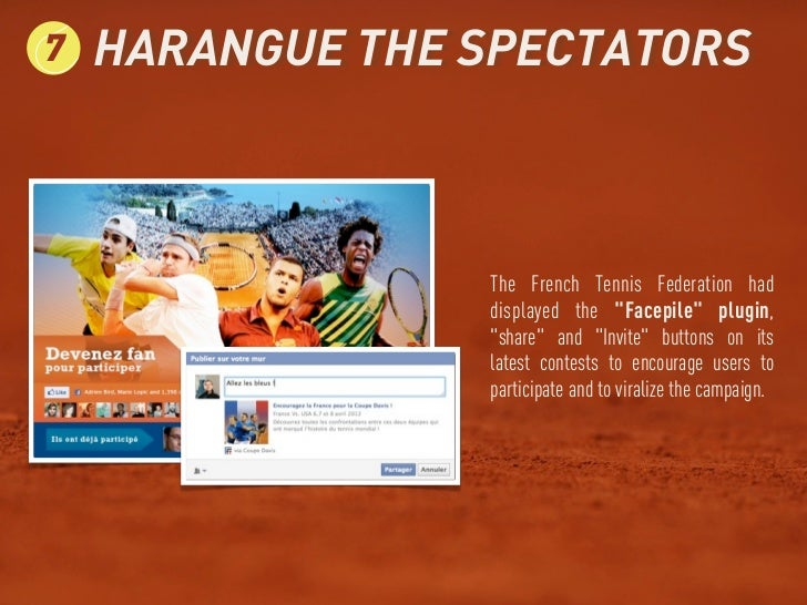 "7   HARANGUE THE SPECTATORS                 The French Tennis Federation had                 displayed the ""Facepile"" plug..."
