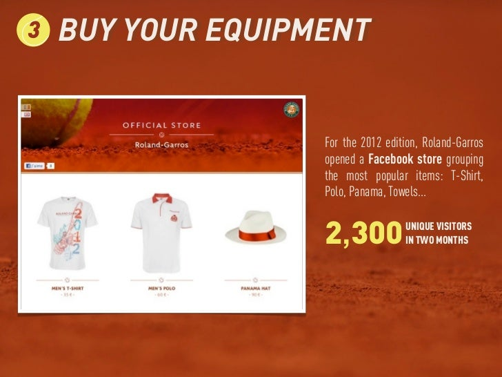 3   BUY YOUR EQUIPMENT                   For the 2012 edition, Roland-Garros                   opened a Facebook store gro...