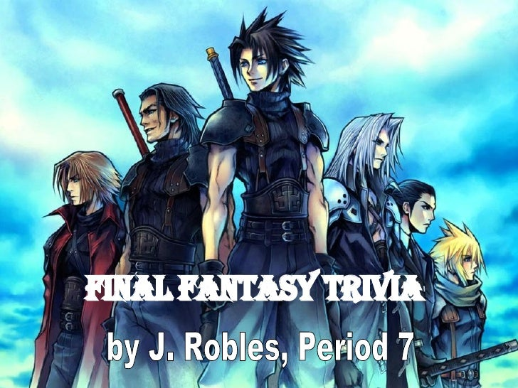 Final Fantasy Trivia by J. Robles, Period 7