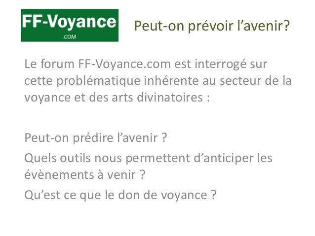 Peut-on prévoir l'avenir? Le forum FF-Voyance.com est interrogé sur cette problématique inhérente au secteur de la voyance...