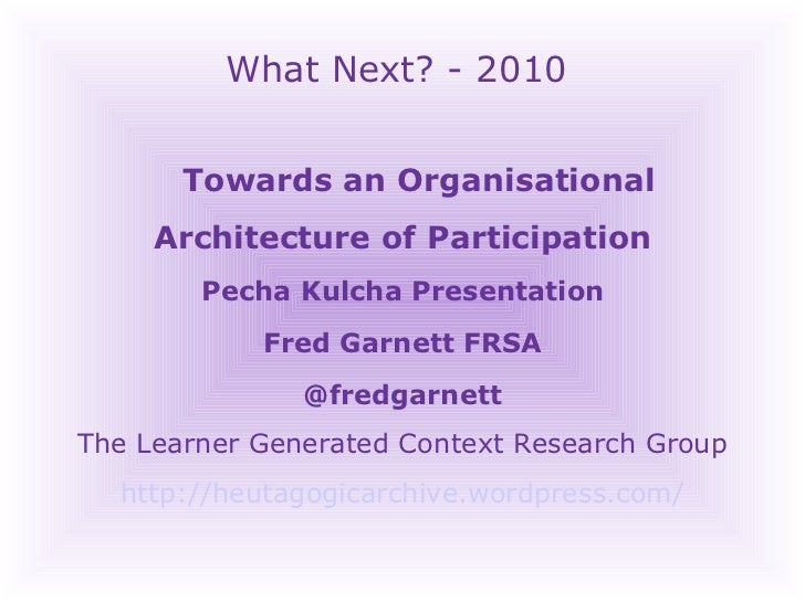 What Next? - 2010 Towards an Organisational Architecture of Participation  Pecha Kulcha Presentation Fred Garnett FRSA @fr...