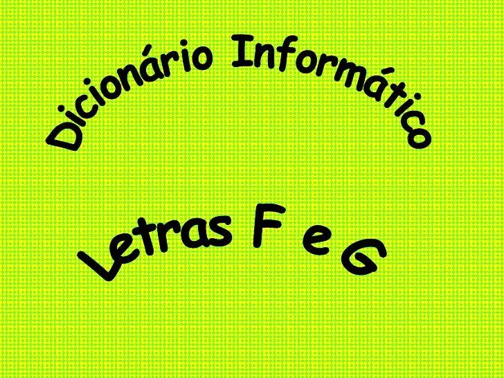 Dicionário Informático Letras F e G
