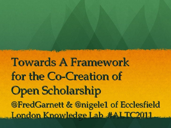 Towards A Framework for the Co-Creation of Open Scholarship @FredGarnett & @nigele1 of Ecclesfield London Knowledge Lab  #...
