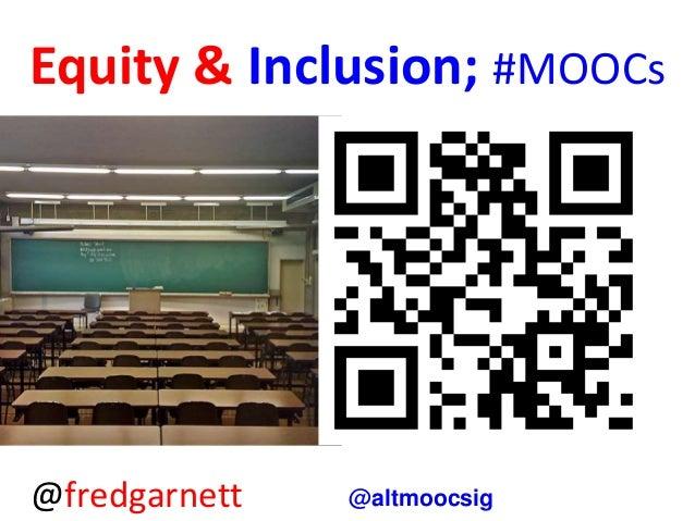 Equity & Inclusion; #MOOCs @fredgarnett @altmoocsig