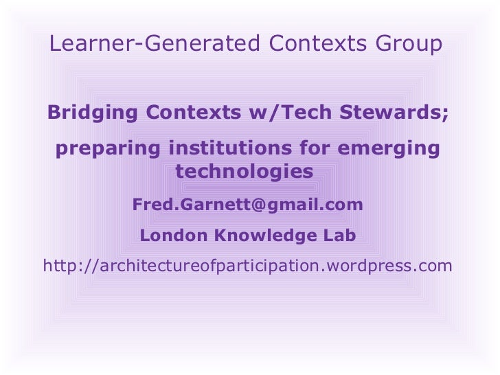 Learner-Generated Contexts Group Bridging Contexts w/Tech Stewards; preparing institutions for emerging technologies  [ema...