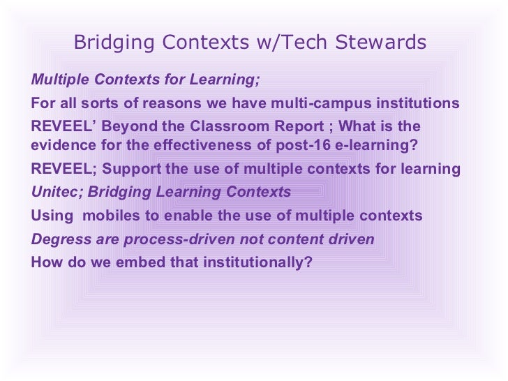 Bridging Contexts w/Tech Stewards Multiple Contexts for Learning;  For all sorts of reasons we have multi-campus instituti...