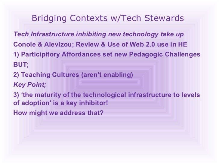 Bridging Contexts w/Tech Stewards Tech Infrastructure inhibiting new technology take up Conole & Alevizou; Review & Use of...