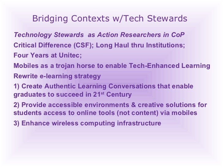Bridging Contexts w/Tech Stewards Technology Stewards  as Action Researchers in CoP Critical Difference (CSF); Long Haul t...