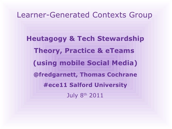 Learner-Generated Contexts Group Heutagogy & Tech Stewardship Theory, Practice & eTeams  (using mobile Social Media) @fred...