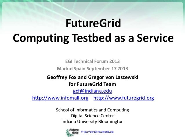 https://portal.futuregrid.org FutureGrid Computing Testbed as a Service EGI Technical Forum 2013 Madrid Spain September 17...