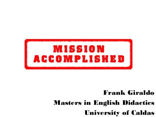 Frank Giraldo Masters in English Didactics University of Caldas