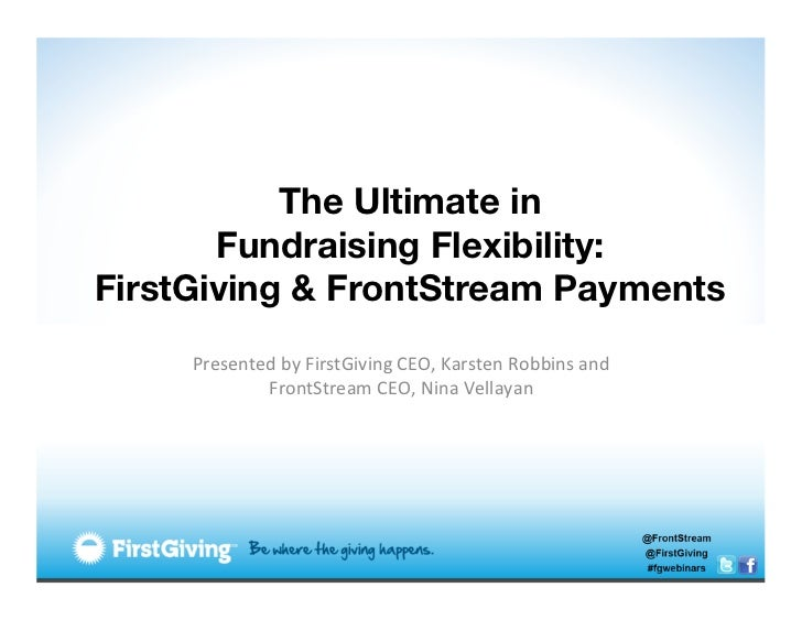 The Ultimate in       Fundraising Flexibility:FirstGiving & FrontStream Payments                       Presented by Fi...
