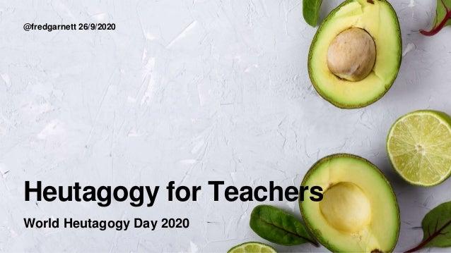 Heutagogy for Teachers @fredgarnett 26/9/2020 World Heutagogy Day 2020