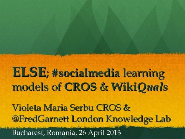 ELSEELSE;; #socialmedia#socialmedia learninglearningmodels ofmodels of CROSCROS && WikiWikiQualsQualsVioleta Maria Serbu C...