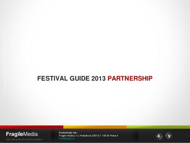 FESTIVAL GUIDE 2013 PARTNERSHIP                                Kontaktujte nás.FragileMedia                    Fragile med...