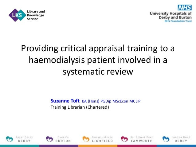 Providing critical appraisal training to a haemodialysis patient involved in a systematic review Suzanne Toft BA (Hons) PG...