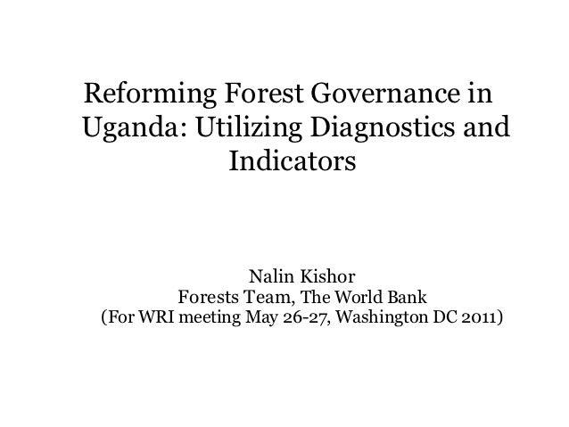 Reforming Forest Governance inUganda: Utilizing Diagnostics and          Indicators                 Nalin Kishor         F...