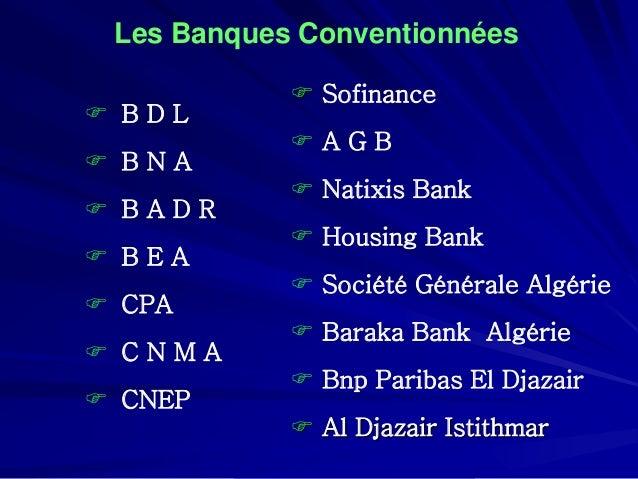Les Banques Conventionnées    B D L    B N A    B A D R    B E A    CPA    C N M A    CNEP    Sofinance    A G B ...