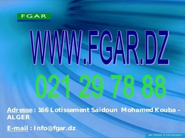 Adresse: 166 Lotissement Saïdoun Mohamed Kouba – ALGER  E-mail: Info@fgar.dz