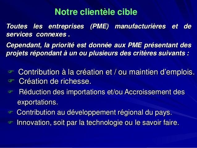Notre clientèle cible  Touteslesentreprises(PME)manufacturièresetdeservicesconnexes.  Cependant,laprioritéestdonnéeauxPMEp...