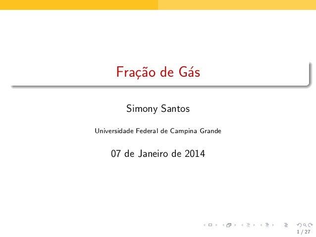 Fra¸˜o de G´s ca a Simony Santos Universidade Federal de Campina Grande  07 de Janeiro de 2014  1 / 27
