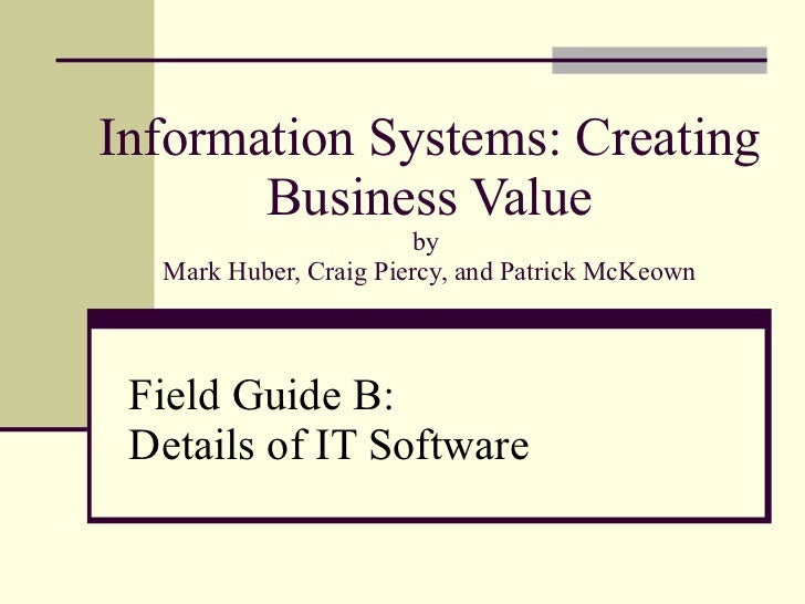 Information Systems: Creating Business Value by  Mark Huber, Craig Piercy, and Patrick McKeown Field Guide B:  Details of ...