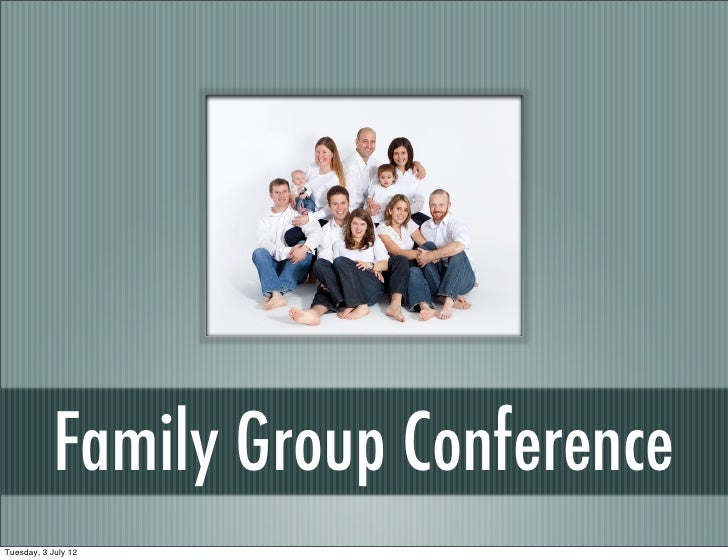Family Group ConferenceTuesday, 3 July 12
