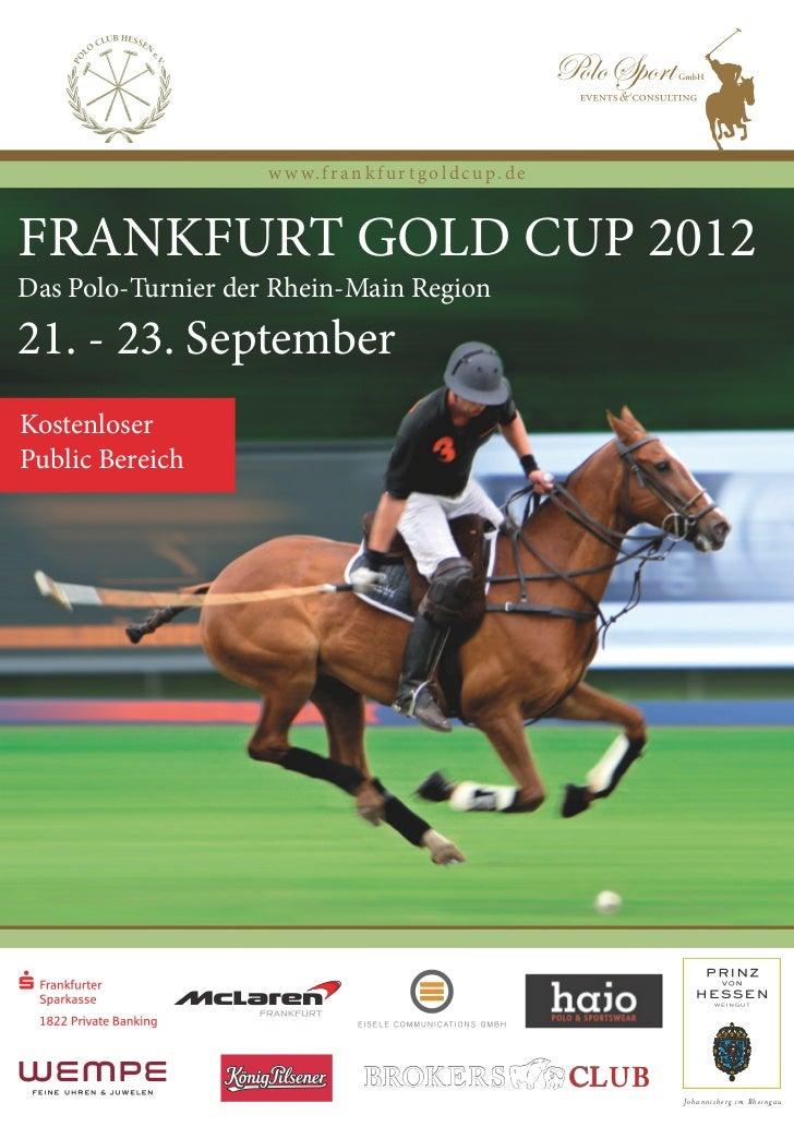 w w w. f r a n k f u r t g o l d c u p . d eFRANKFURT GOLD CUP 2012Das Polo-Turnier der Rhein-Main Region21. - 23. Septemb...