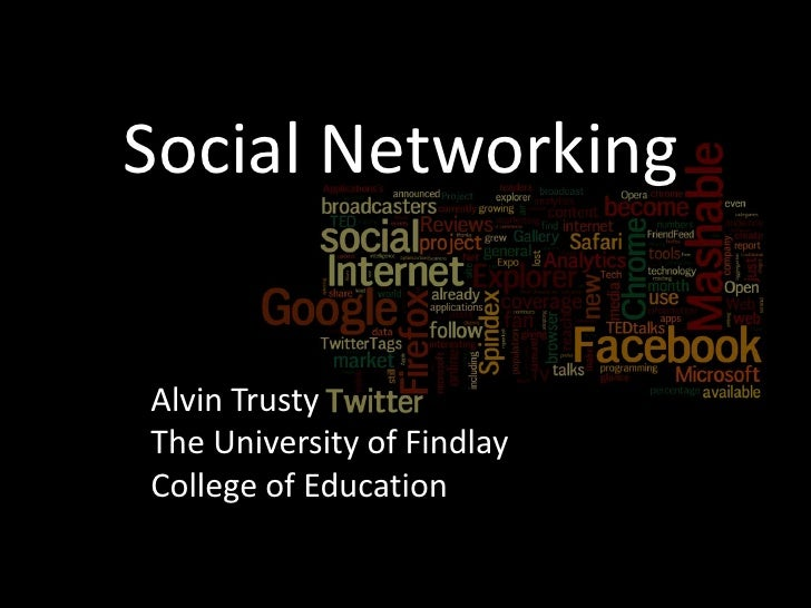 Social Networking <br />Alvin TrustyThe University of Findlay<br />College of Education<br />
