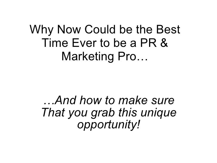 Why Now Could be the Best Time Ever to be a PR & Marketing Pro… … And how to make sure That you grab this unique opportuni...