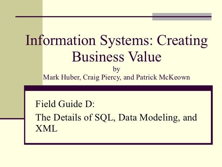Information Systems: Creating Business Value by Mark Huber, Craig Piercy, and Patrick McKeown Field Guide D:  The Details ...