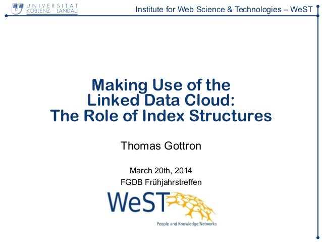 Institute for Web Science & Technologies – WeST Making Use of the Linked Data Cloud: The Role of Index Structures Thomas G...