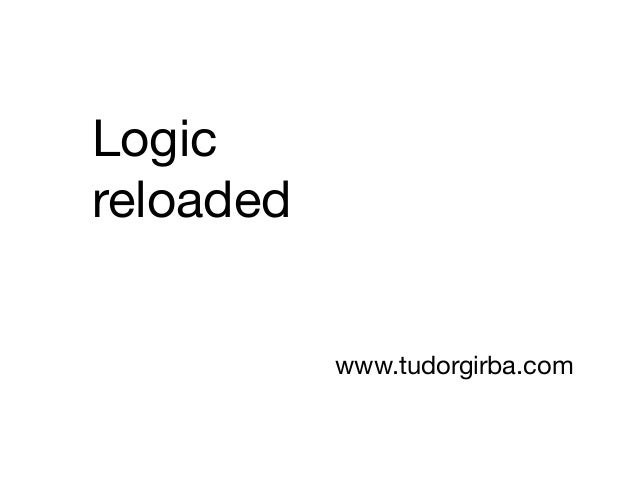 Logic reloaded www.tudorgirba.com