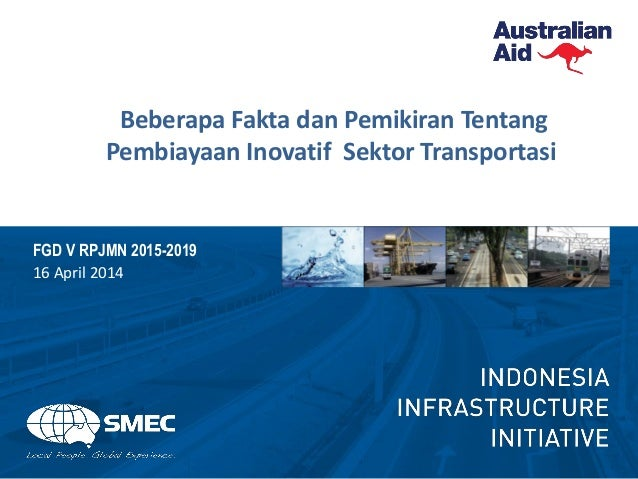 Beberapa Fakta dan Pemikiran Tentang Pembiayaan Inovatif Sektor Transportasi FGD V RPJMN 2015-2019 16 April 2014
