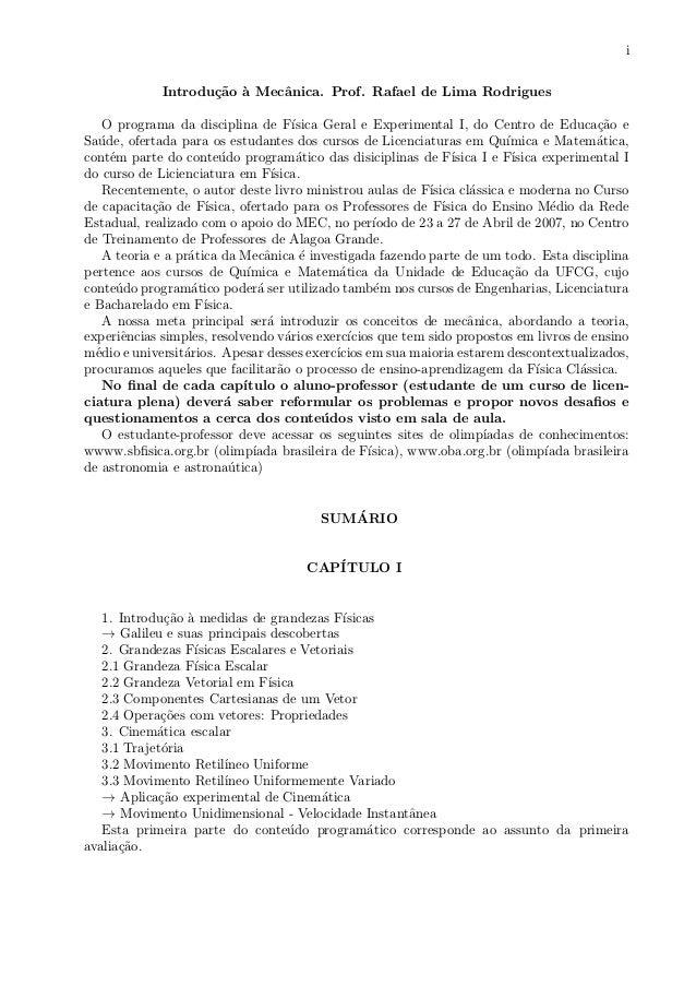 i Introdu¸c˜ao `a Mecˆanica. Prof. Rafael de Lima Rodrigues O programa da disciplina de F´ısica Geral e Experimental I, do...