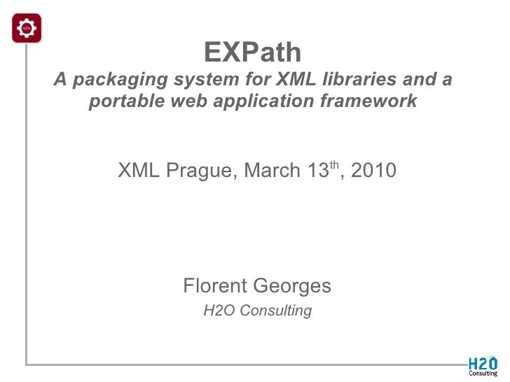 EXPath  A packaging system for XML libraries and a portable web application framework XML Prague, March 13 th , 2010   F...