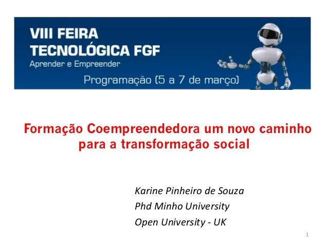 Formação Coempreendedora um novo caminho para a transformação social Karine  Pinheiro  de  Souza   Phd  M...