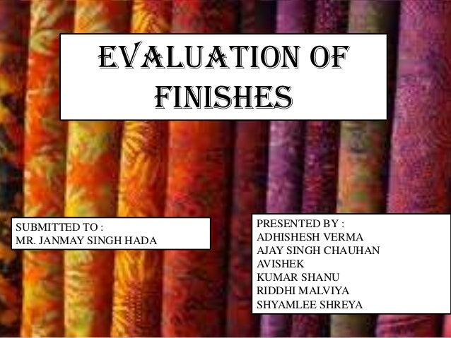 EVALUATION OF FINISHES SUBMITTED TO : MR. JANMAY SINGH HADA PRESENTED BY : ADHISHESH VERMA AJAY SINGH CHAUHAN AVISHEK KUMA...