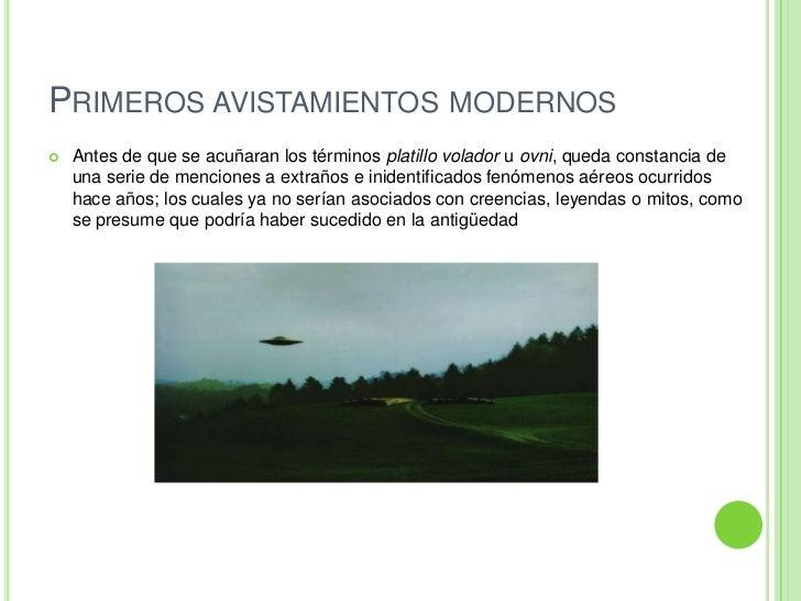 Primeros avistamientos modernos<br />Antes de que se acuñaran los términosplatillo voladoruovni, queda constancia de un...