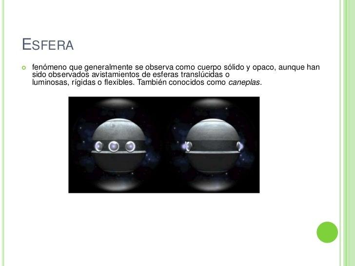 Esfera <br />fenómeno que generalmente se observa comocuerpo sólidoyopaco, aunque han sido observados avistamientos de ...