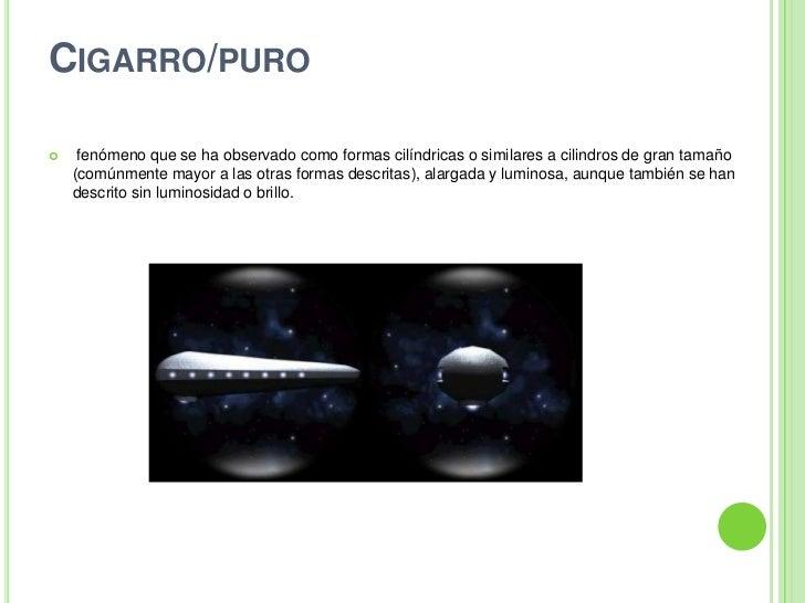 Cigarro/puro<br />fenómeno que se ha observado como formas cilíndricas o similares a cilindros de gran tamaño (comúnmente ...