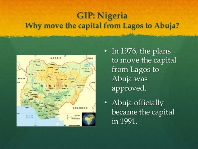 GIP: NigeriaWhy move the capital from Lagos to Abuja?                     • In 1976, the plans                       to mo...