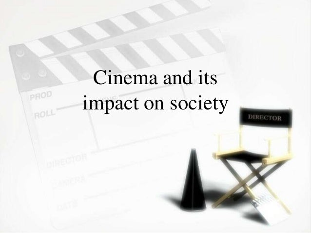 film impact on society Specifically about their impact on our lives i've had a few talks in the past with different people about their views on movies, and the views are quite contrasting i am talking not only about the violence in films, or pornography, or offence, but about it's effects on our own minds, and our society as a whole.