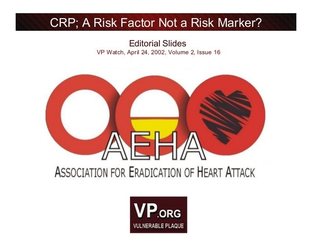 Editorial Slides VP Watch, April 24, 2002, Volume 2, Issue 16 CRP; A Risk Factor Not a Risk Marker?
