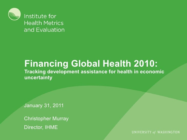 Financing Global Health 2010:  Tracking development assistance for health in economic uncertainty January 31, 2011 Christo...