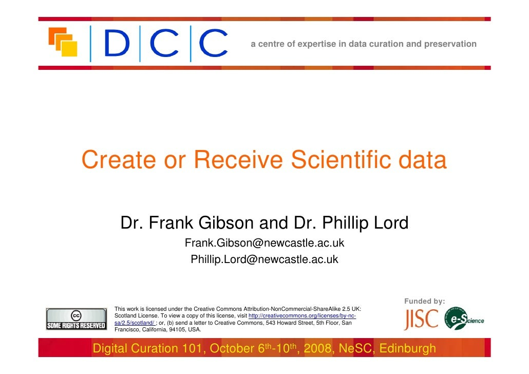 a centre of expertise in data curation and preservation     Create or Receive Scientific data        Dr. Frank Gibson and ...