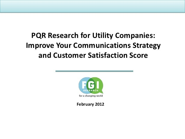 PQR Research for Utility Companies:Improve Your Communications Strategy   and Customer Satisfaction Score             Febr...